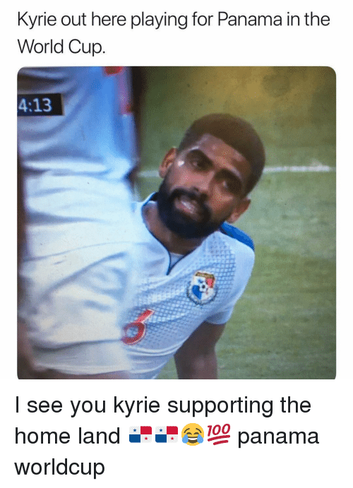 Funny, World Cup, and Home: Kyrie out here playing for Panama in the  World Cup  4:13 I see you kyrie supporting the home land 🇵🇦🇵🇦😂💯 panama worldcup