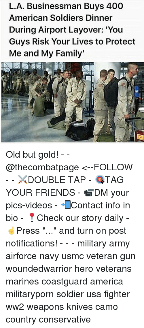 """America, Family, and Friends: L.A. Businessman Buys 400  American Soldiers Dinner  During Airport Layover: 'You  Guys Risk Your Lives to Protect  Me and My Family' Old but gold! - - @thecombatpage <--FOLLOW - - ⚔️DOUBLE TAP - 🎯TAG YOUR FRIENDS - 📹DM your pics-videos - 📲Contact info in bio - 📍Check our story daily - ☝️Press """"..."""" and turn on post notifications! - - - military army airforce navy usmc veteran gun woundedwarrior hero veterans marines coastguard america militaryporn soldier usa fighter ww2 weapons knives camo country conservative"""
