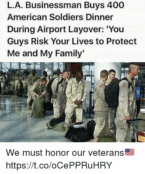 Family, Memes, and Soldiers: L.A. Businessman Buys 400  American Soldiers Dinner  During Airport Layover: 'You  Guys Risk Your Lives to Protect  Me and My Family We must honor our veterans🇺🇸 https://t.co/oCePPRuHRY