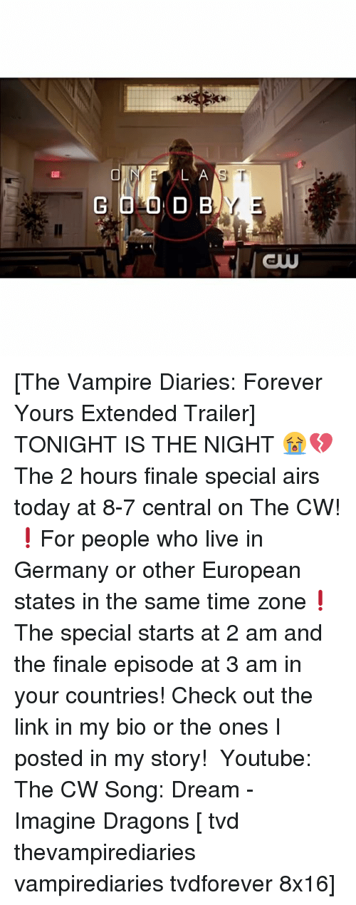 Memes, 🤖, and The Link: L A  D B [The Vampire Diaries: Forever Yours Extended Trailer] TONIGHT IS THE NIGHT 😭💔 The 2 hours finale special airs today at 8-7 central on The CW! ❗️For people who live in Germany or other European states in the same time zone❗️ The special starts at 2 am and the finale episode at 3 am in your countries! Check out the link in my bio or the ones I posted in my story! ⠀ Youtube: The CW Song: Dream - Imagine Dragons [ tvd thevampirediaries vampirediaries tvdforever 8x16]