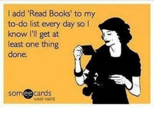 Image result for i add read books to my to-do list every day so i know i'll get at least one thing done