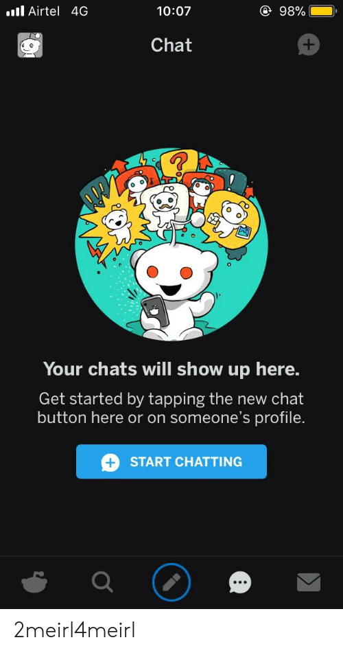 Chat, Airtel, and Will: l Airtel 4G  ④ 98%  10:07  Chat  0  Your chats will show up here.  Get started by tapping the new chat  button here or on someone's profile.  + START CHATTING 2meirl4meirl