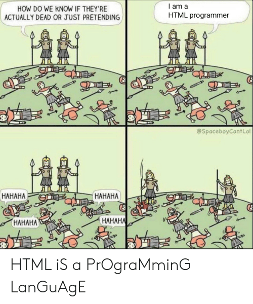Programming, How, and Html: l am a  HOW DO WE KNOW IF THEY'RE  ACTUALLY DEAD OR JUST PRETENDING  HTML programmer  @SpaceboyCantLol  HAHAHA  HAHAHA  HAHAH  HAHAHAL HTML iS a PrOgraMminG LanGuAgE