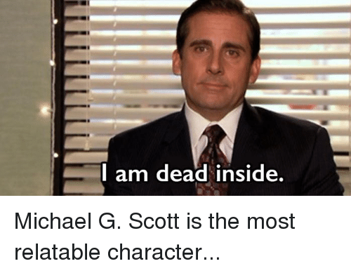 c215b1a14d L Am Dead Inside Michael G Scott Is the Most Relatable Character ...