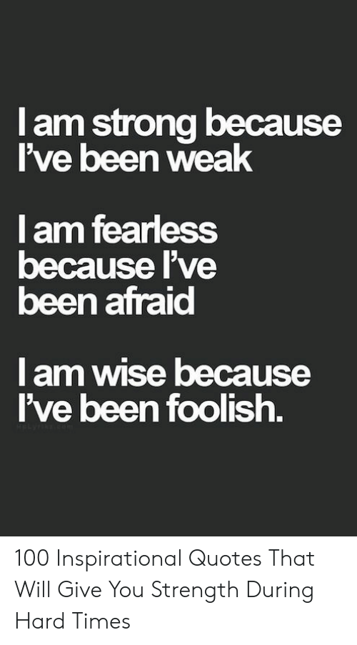 L Am Ive Been Weak Strona Because I Am Fearless Because Lve Been