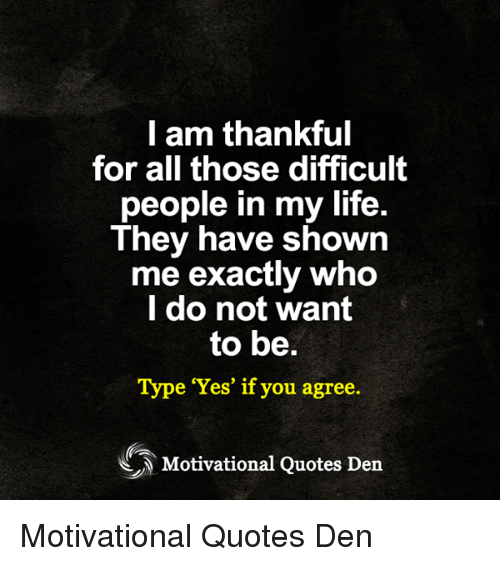 L Am Thankful For All Those Difficult People In My Life They Have