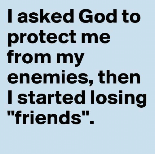 l asked god to protect me from my enemies then 28417722 l asked god to protect me from my enemies then l started losing