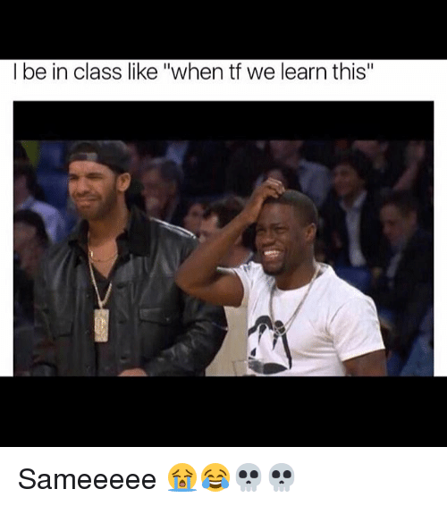 l be in class like when tf we learn this 14408151 ✅ 25 best memes about memes memes, meme generator