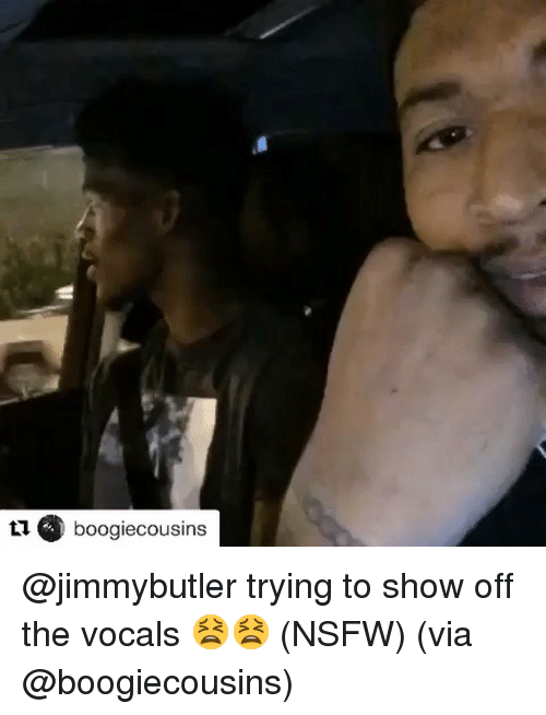 Nsfw and Sports: L  @ boogiecousins @jimmybutler trying to show off the vocals 😫😫 (NSFW) (via @boogiecousins)