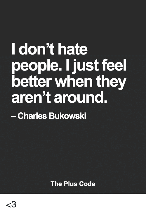 L Don t Hate People I Just Feel Better When They Aren t Around ... 627d504226af