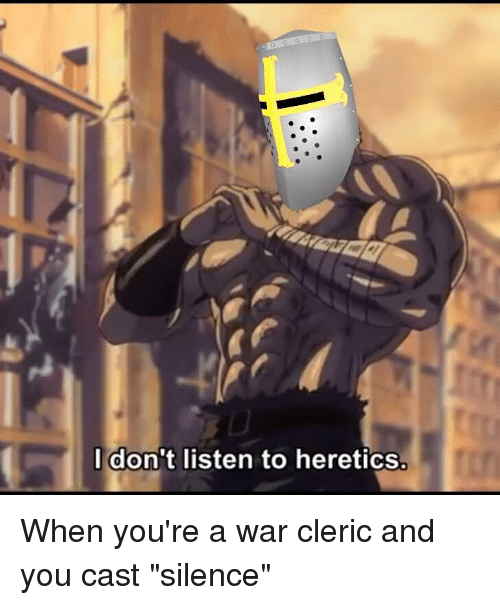 """DnD, Silence, and War: l don't listen to heretics When you're a war cleric and you cast """"silence"""""""