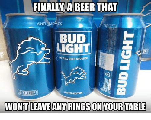 Beer, Meme, and Memes: L FINALLLABEER THAT  @NFL MEMES  BUD  LIGHT  FFICIAL BEER SPONSOR  LIMITED EDITION  WONT LEAVE ANY RINGSON YOUR TABLE
