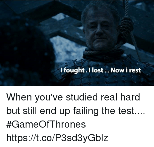 lost test and gameofthrones l fought i lost now i rest when