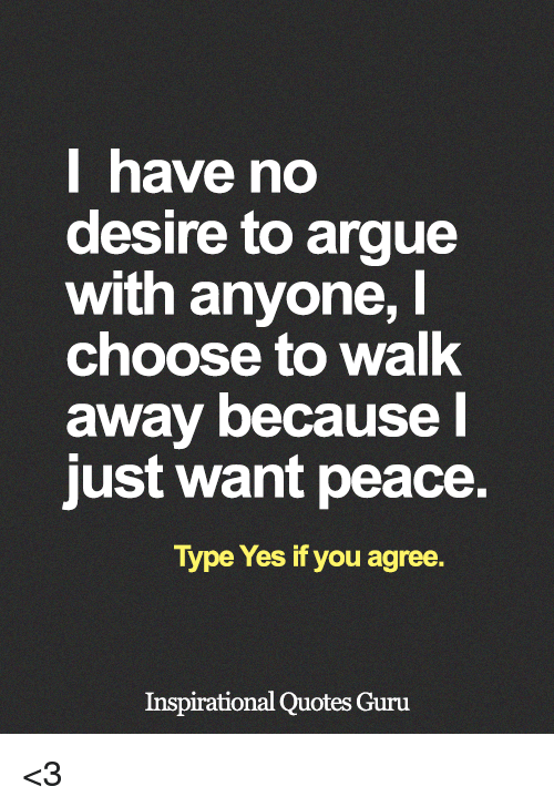 l have no desire to argue with anyone choose to 26895941 l have no desire to argue with anyone choose to walk away because