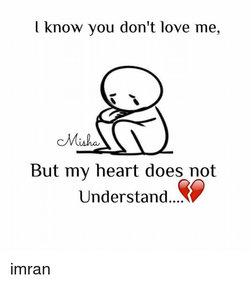 L Know You Dont Love Me But My Heart Does Not Understand Imran