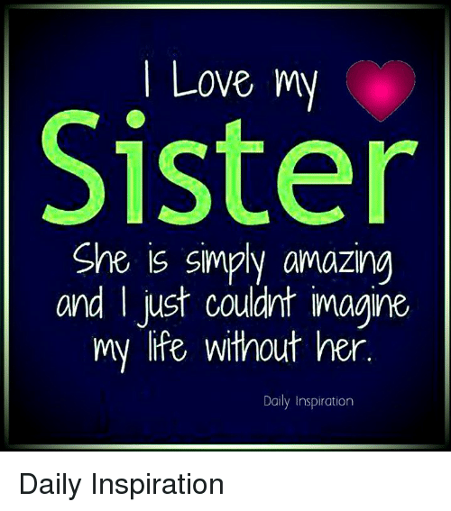 L Love My Sister She Is Smply Amazing And I Ust Couldnt Imagine My