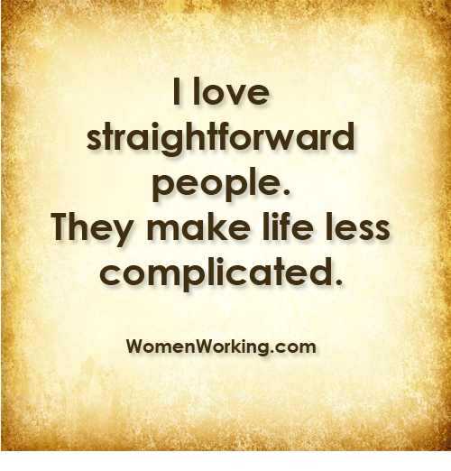 Life, Love, and Com: l love  straightforward  people  They make life less  complicafea  WomenWorking.com