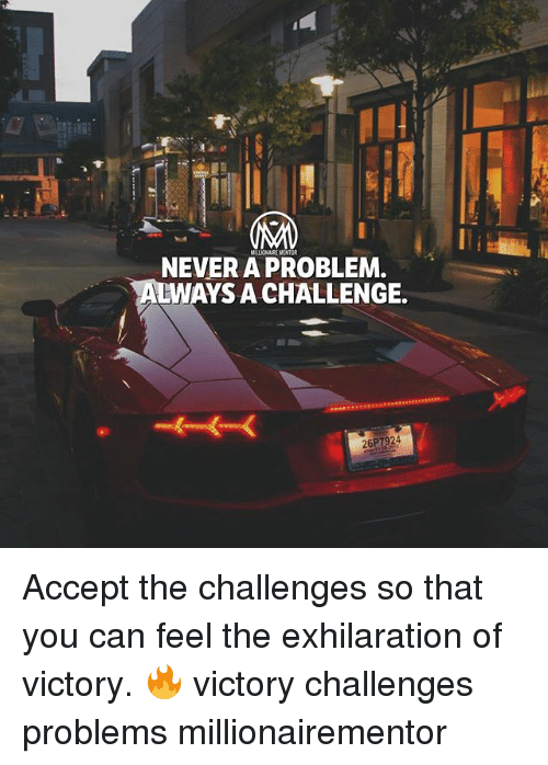 Memes, Never, and 🤖: l!  MALLIONAIRE MENTOR  NEVER A PROBLEM.  AYS A CHALLENGE. Accept the challenges so that you can feel the exhilaration of victory. 🔥 victory challenges problems millionairementor