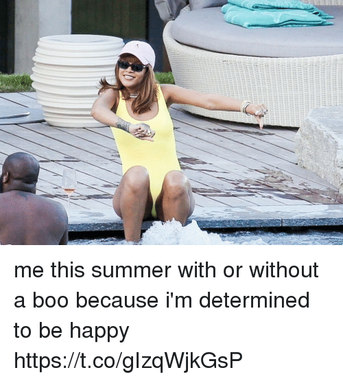 Boo, Funny, and Summer: L/ me this summer with or without a boo because i'm determined to be happy https://t.co/gIzqWjkGsP