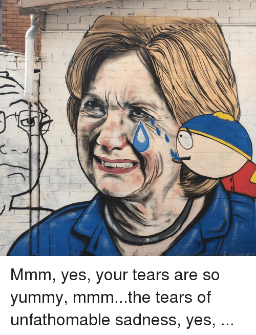 l mmm yes your tears are so yummy mmm the tears 6806430 25 best tears of unfathomable sadness memes the memes, your tears