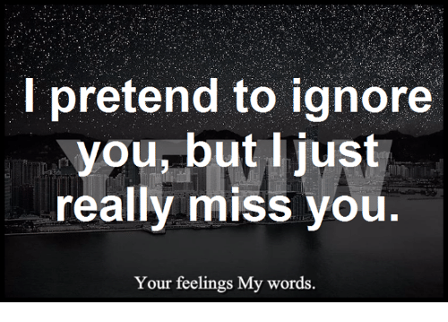 L Pretend To Ignore You But I Just Really Miss You Your Feelings My