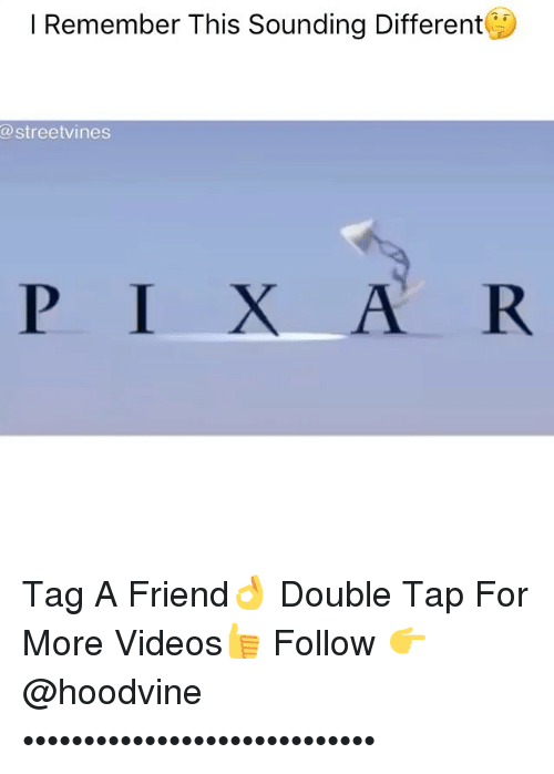 Memes, Videos, and 🤖: l Remember This Sounding Different  a streetvines  P I X A R Tag A Friend👌 Double Tap For More Videos👍 Follow 👉 @hoodvine •••••••••••••••••••••••••••••