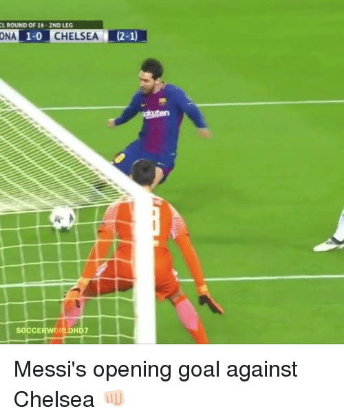 Chelsea, Memes, and Goal: L ROUND OF 16-2ND LEG  ONA 1-0 CHELSEA 2-1  (2-1)  CHELSEA  SOCCERWORLDHD7 Messi's opening goal against Chelsea 👊🏻