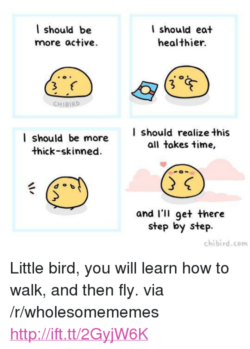 """How To, Http, and Time: l should be  more active  I should eat  healthier.  CHIBIRD  I should be more  thick-skinned.  