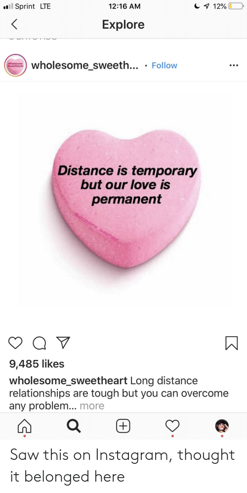Instagram, Love, and Relationships: .l Sprint LTE  12:16 AM  Explore  wholesome_sweeth... - Follow  Distance is temporary  but our love is  permanent  9,485 likes  wholesome_sweetheart Long distance  relationships are tough but you can overcome  any problem... more Saw this on Instagram, thought it belonged here