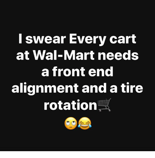 L Swear Every Cart At Wal Mart Needs A Front End Alignment And A