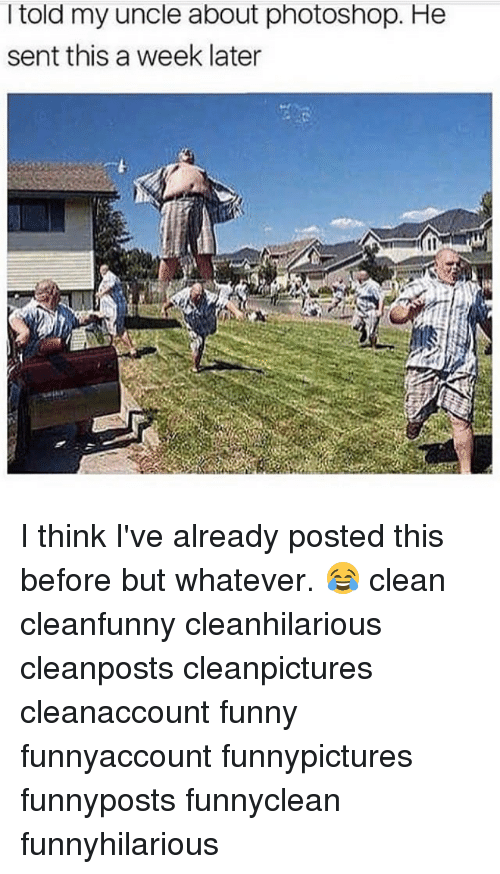 Funny, Memes, and Photoshop: l told my uncle about photoshop. He  sent this a week later I think I've already posted this before but whatever. 😂 clean cleanfunny cleanhilarious cleanposts cleanpictures cleanaccount funny funnyaccount funnypictures funnyposts funnyclean funnyhilarious