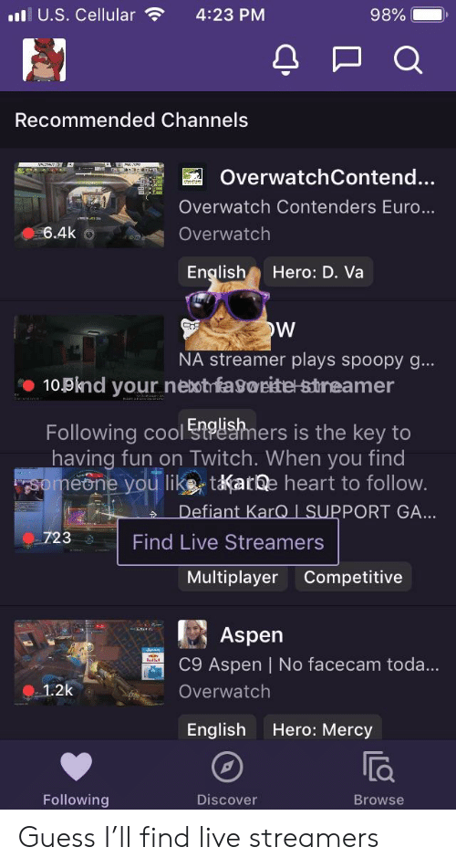 Twitch, Euro, and Aspen: l U.S. Cellular4:23 PM  Recommended Channels  OverwatchContend...  Overwatch Contenders Euro...  6.4k Overwatch  EnglishHero: D. Va  NA streamer plays spoopy g...  109knd your neot fagoeite stneamer  Following cool Enel&hhers is the key to  having fun on Twitch. When you find  like taate heart to follow  PORT GA  eon  723  Find Live Streamers  Multiplayer Competitive  Aspen  C9 Aspen | No facecam toda...  Overwatch  English Hero: Mercy  Following  Discover  Browse Guess I'll find live streamers