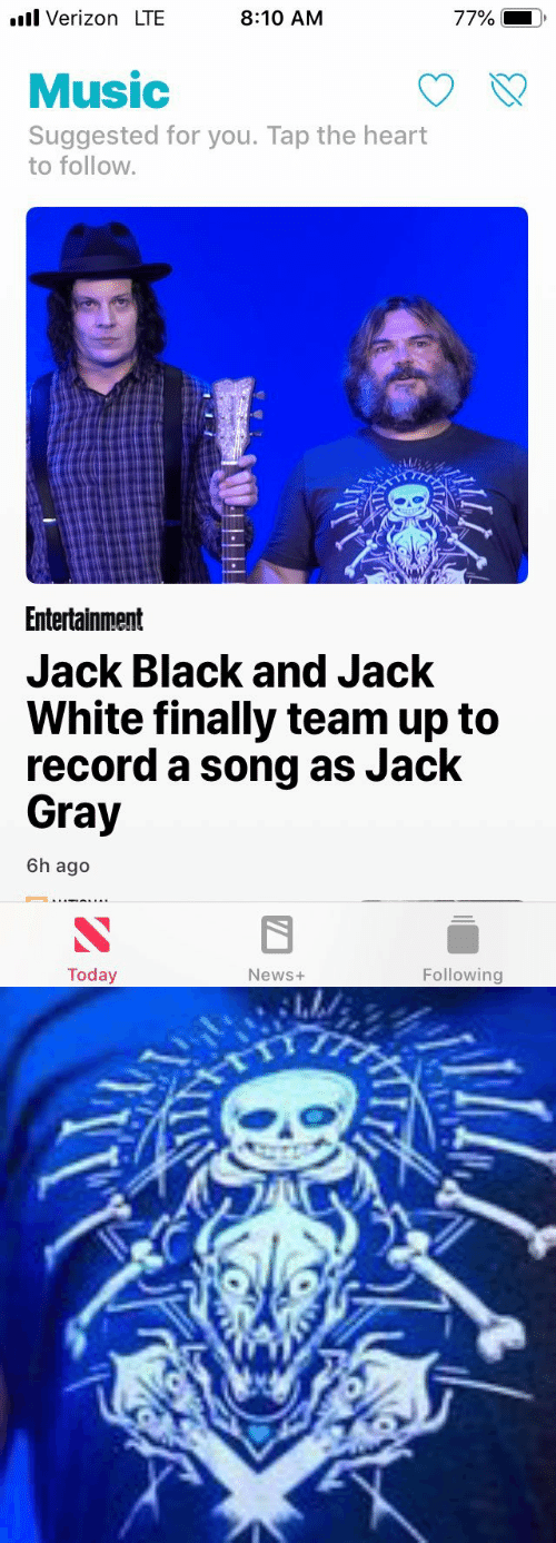 Music, News, and Verizon: l Verizon LTE  8:10 AM  77%  Music  Suggested for you. Tap the heart  to follow.  Entertainment  Jack Black and Jack  White finally team up to  record a song as Jack  Gray  6h ago  Today  Following  News+