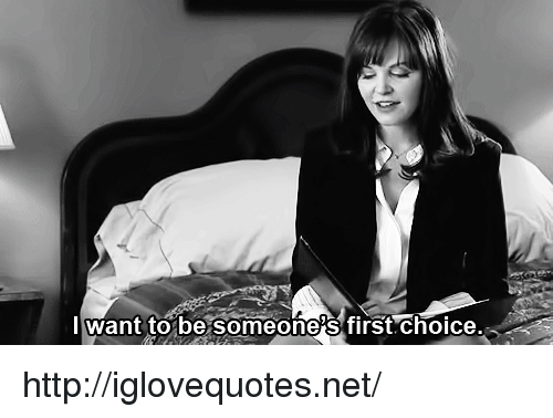 Http, Net, and First: l Want to be someone's first.choice. http://iglovequotes.net/