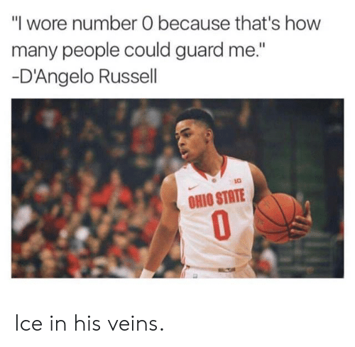 """Nba, Ohio, and Ohio State: """"l wore number O because that's how  many people could guard me.""""  D'Angelo Russell  OHIO STATE  0 Ice in his veins."""