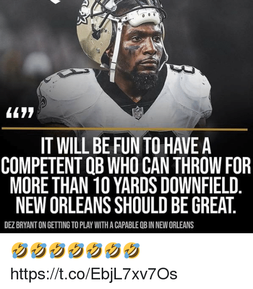 Dez Bryant, New Orleans, and Fun: L177  it  IT WILL BE FUN TO HAVE A  COMPETENT QB WHO CAN THROW FOR  MORE THAN 10 YARDS DOWNFIELD  NEW ORLEANS SHOULD BE GREAT  DEZ BRYANT ON GETTING TO PLAY WITH A CAPABLE OB IN NEW ORLEANS 🤣🤣🤣🤣🤣🤣🤣 https://t.co/EbjL7xv7Os