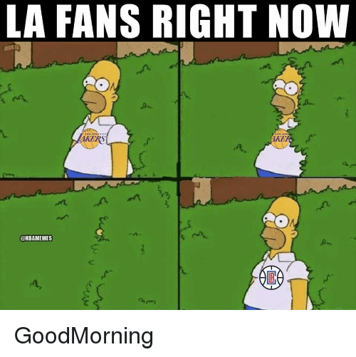 Nba, Now, and Right Now: LA FANS RIGHT NOW  AKERS  @NBAMEMES GoodMorning
