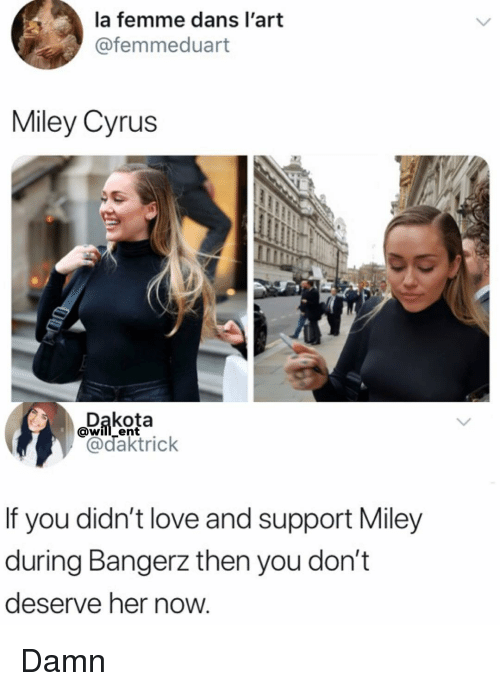 Love, Memes, and Miley Cyrus: la femme dans l'art  @femmeduart  Miley Cyrus  wilent  If you didn't love and support Miley  during Bangerz then you don't  deserve her now Damn