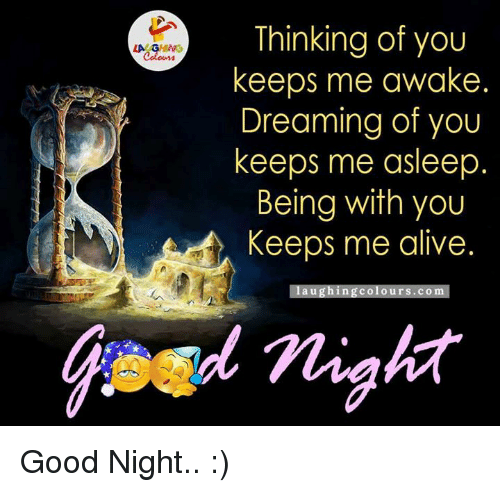 Alive, Good, and Dreams: LA GHNG  Thinking of you  keeps me awake  Dreaming of you  keeps me asleep  Being with you  Keeps me alive.  a u  colo urs COm Good Night.. :)