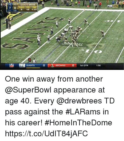 Memes, Nfl, and New Orleans Saints: -  LA NOI SAINTS DRIVE  4-6 4-6  -I.'  -POK  NFL  7 O i PLAYS DS TIME  8 48 4:30  IST 2:51  TTU GIANTS  0  0  BROWNS  1st QTR  1:56 One win away from another @SuperBowl appearance at age 40.  Every @drewbrees TD pass against the #LARams in his career! #HomeInTheDome https://t.co/UdIT84jAFC