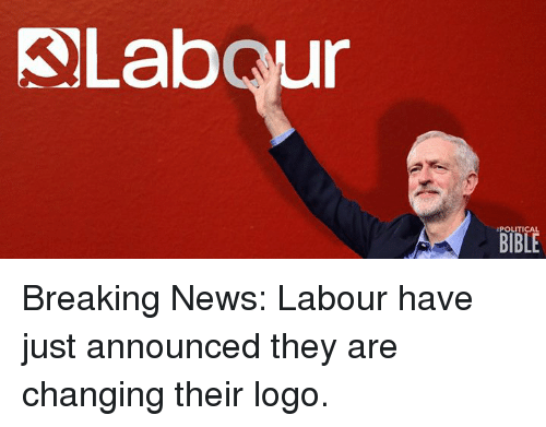 Memes, News, and Logos: Labour  POLITICAL  BIBLE Breaking News: Labour have just announced they are changing their logo.