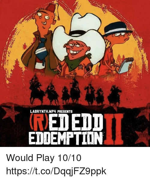 Video Games, Mp4, and Play: LABRYNTH.MP4 PRESENTS  EDDEMPTION Would Play 10/10 https://t.co/DqqjFZ9ppk
