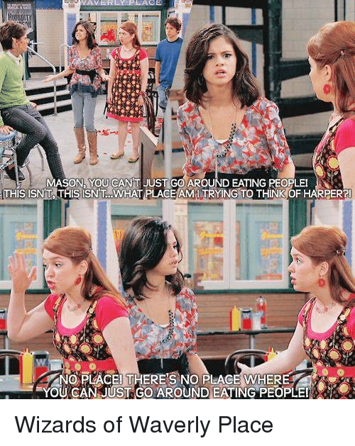 Memes, Wizards of Waverly Place, and Wizards: LACE  MASON, YOU CANT JUST GO AROUND EATING PEOPLE  THISISN'T THIS ISN T. .WHAT PLACEAMI TRYING TO THINK OF HARPER2!  0  NO PLACE! THERE'S NO PLACE WHER  YOU CAN JUST GO AROUND EATING PEOPLEI Wizards of Waverly Place