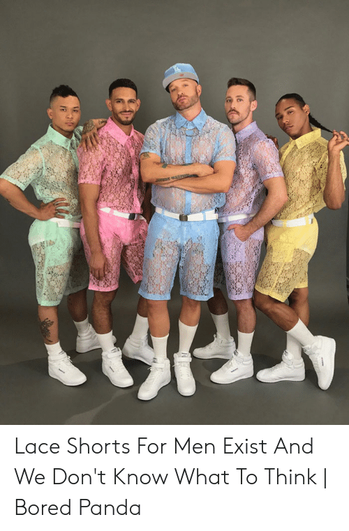 69f31a1f99d1c We Dont Know Memes · Bored, Panda, and Think: Lace Shorts For Men Exist And  We Don'