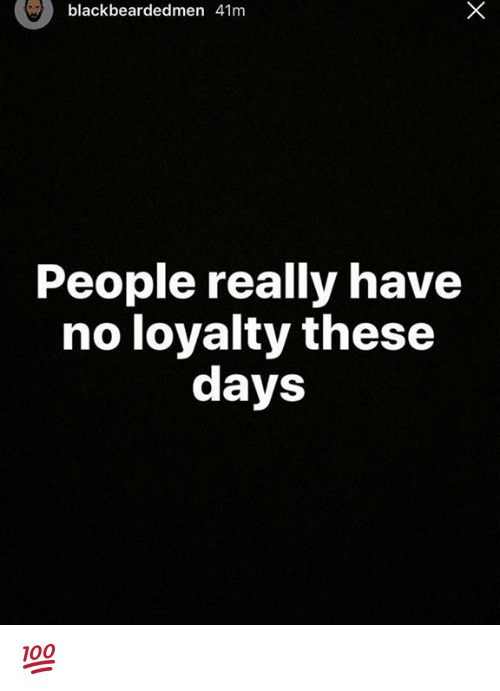 lack beardedmen 41m people really have no loyalty these days 5625420 ✅ 25 best memes about no loyalty no loyalty memes