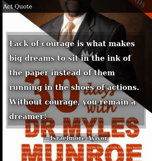 Lack Of Courage Is What Makes Big Dreams To Sit In The Ink Of The
