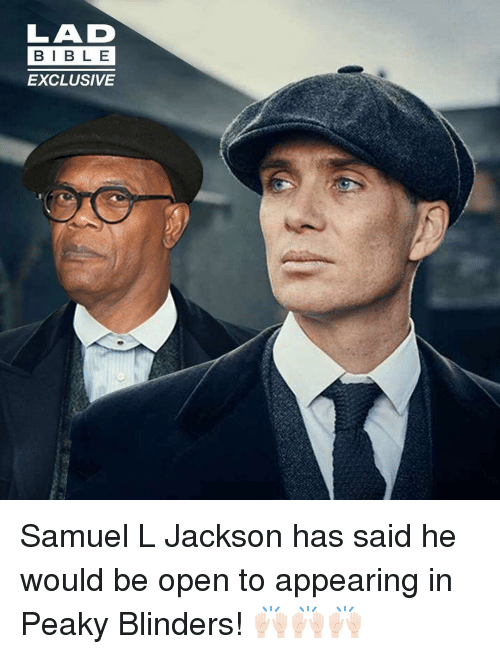 Memes, Samuel L. Jackson, and 🤖: LAD  BIB L E  EXCLUSIVE Samuel L Jackson has said he would be open to appearing in Peaky Blinders! 🙌🏻🙌🏻🙌🏻