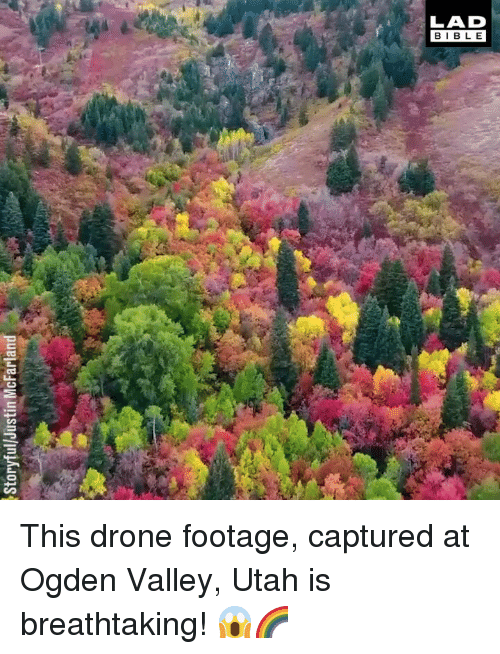 Drone, Memes, and Utah: LAD  BIBL E This drone footage, captured at Ogden Valley, Utah is breathtaking! 😱🌈