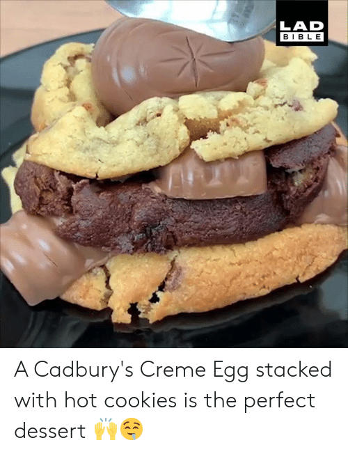 Cookies, Dank, and Bible: LAD  BIBLE A Cadbury's Creme Egg stacked with hot cookies is the perfect dessert 🙌🤤