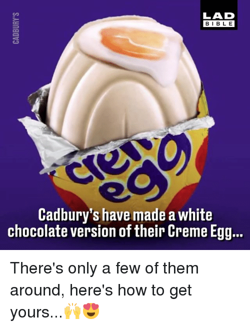 Memes, Bible, and Chocolate: LAD  BIBLE  Cadbury's have made a white  chocolate version of their Creme Egg.. There's only a few of them around, here's how to get yours...🙌😍
